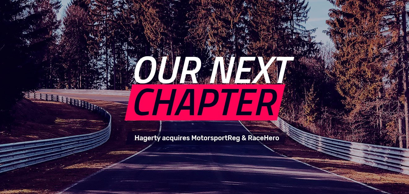 Our Next Chapter: Hagerty acquires MotorsportReg.com and RaceHero. Click to read!